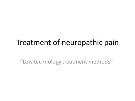 "Treatment of neuropathic pain ""Low technology treatment methods"""