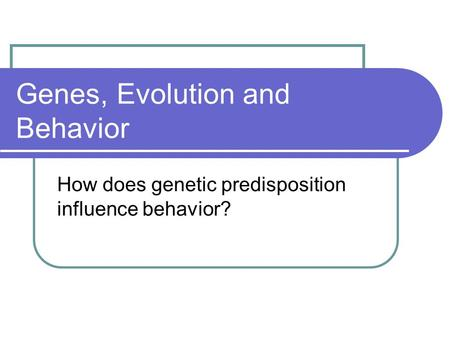 Genes, Evolution and Behavior