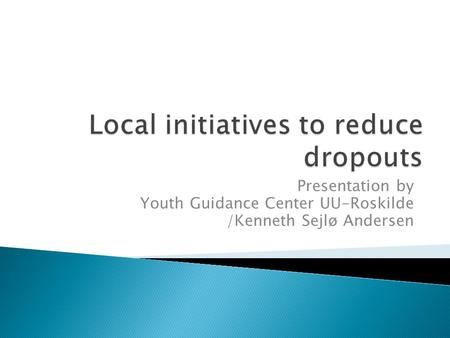Presentation by Youth Guidance Center UU-Roskilde /Kenneth Sejlø Andersen.