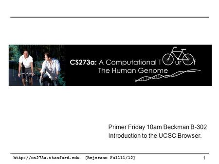 [Bejerano Fall11/12] 1 Primer Friday 10am Beckman B-302 Introduction to the UCSC Browser.