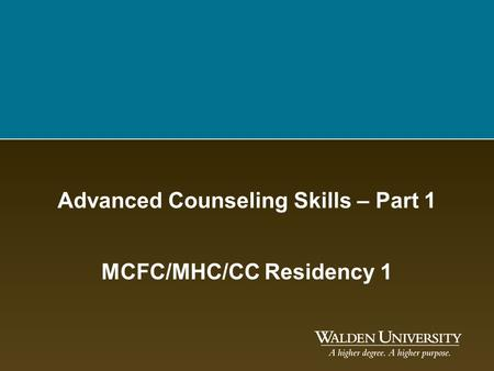 Advanced Counseling Skills – Part 1 MCFC/MHC/CC Residency 1.