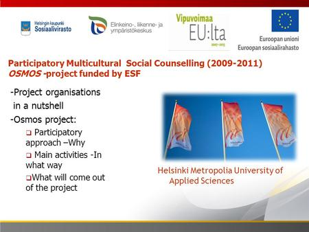 Participatory Multicultural Social Counselling (2009-2011) OSMOS -project funded by ESF Helsinki Metropolia University of Applied Sciences -Project organisations.
