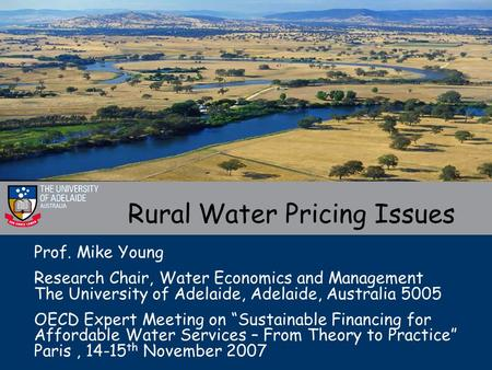 "Prof. Mike Young Research Chair, Water Economics and Management The University of Adelaide, Adelaide, Australia 5005 OECD Expert Meeting on ""Sustainable."
