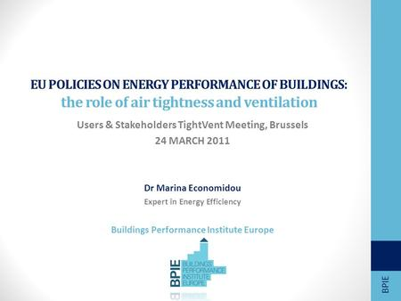 EU POLICIES ON ENERGY PERFORMANCE OF BUILDINGS: the role of air tightness and ventilation Users & Stakeholders TightVent Meeting, Brussels 24 MARCH 2011.