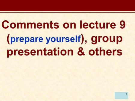 1 Comments on lecture 9 ( prepare yourself ), group presentation & others.