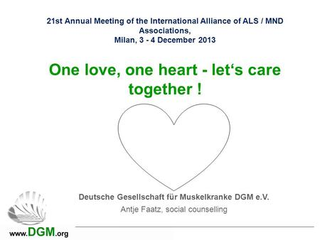 21st Annual Meeting of the International Alliance of ALS / MND Associations, Milan, 3 - 4 December 2013 One love, one heart - let's care together ! Deutsche.