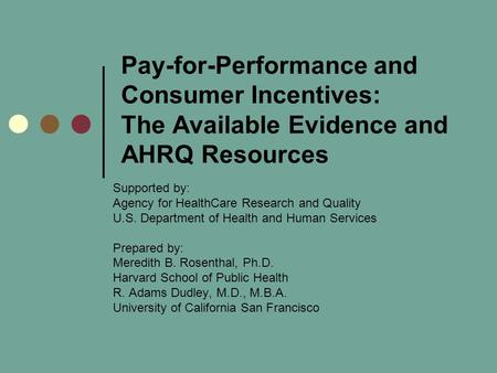 Pay-for-Performance and Consumer Incentives: The Available Evidence and AHRQ Resources Supported by: Agency for HealthCare Research and Quality U.S. Department.