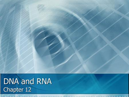 DNA and RNA Chapter 12. What is genetic material made of? Is it protein, carbohydrates, DNA…. 1928 – Frederick Griffith determined that something transformed.