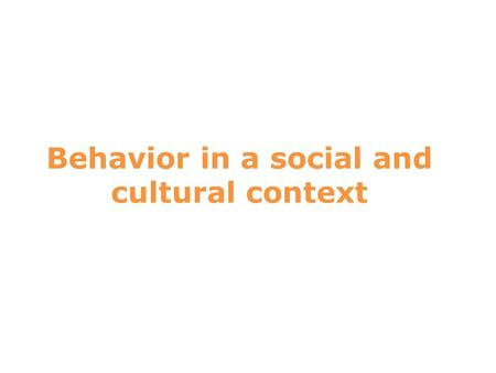 Behavior in a social and cultural context 8. Watch the Screen and Follow these Instructions: 8.