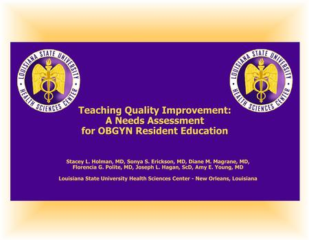 Teaching Quality Improvement: A Needs Assessment for OBGYN Resident Education Teaching Quality Improvement: A Needs Assessment for OBGYN Resident Education.