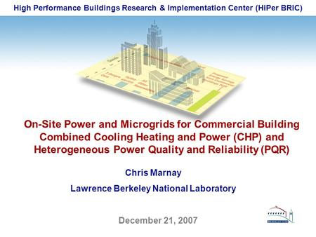 High Performance Buildings Research & Implementation Center (HiPer BRIC) December 21, 2007 On-Site Power and Microgrids for Commercial Building Combined.