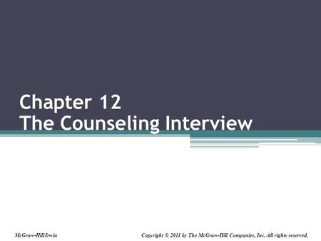 Chapter 12 The Counseling Interview Copyright © 2011 by The McGraw-Hill Companies, Inc. All rights reserved.McGraw-Hill/Irwin.