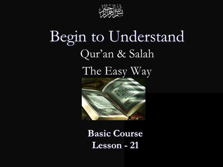 Begin to Understand Begin to Understand Qur'an & Salah The Easy Way Basic Course Lesson - 21.