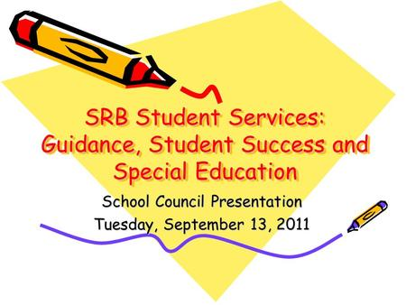 SRB Student Services: Guidance, Student Success and Special Education School Council Presentation Tuesday, September 13, 2011.