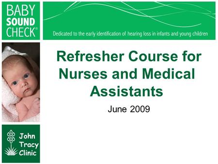 Refresher Course for Nurses and Medical Assistants June 2009 © John Tracy Clinic.