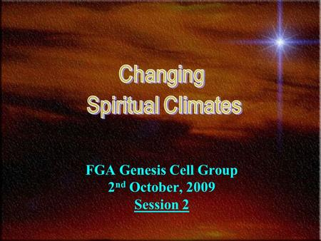 FGA Genesis Cell Group 2 nd October, 2009 Session 2.