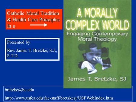 Catholic Moral Tradition & Health Care Principles In a Presented by Rev. James T. Bretzke, S.J., S.T.D.