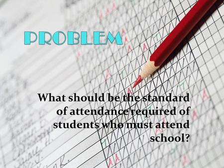 What should be the standard of attendance required of students who must attend school?