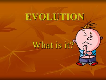 "EVOLUTION What is it?. MISCONCEPTIONS ""Evolution is like a climb up a ladder of progress; organisms are always getting better."" ""Evolution is like a climb."