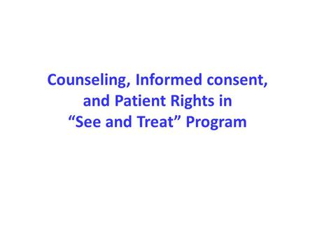 "Counseling, Informed consent, and Patient Rights in ""See and Treat"" Program."