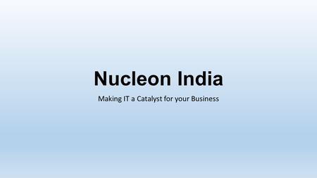 Nucleon India Making IT a Catalyst for your Business.