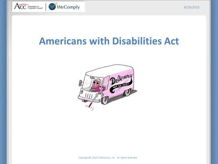 Copyright© 2010 WeComply, Inc. All rights reserved. 8/29/2015 Americans with Disabilities Act.