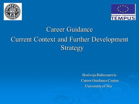 Career Guidance Current Context and Further Development Strategy Borivoje Baltezarevic Borivoje Baltezarevic Career Guidance Center Career Guidance Center.