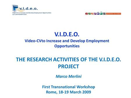 V.I.D.E.O. Video-CVto Increase and Develop Employment Opportunities THE RESEARCH ACTIVITIES OF THE V.I.D.E.O. PROJECT Marco Merlini First Transnational.