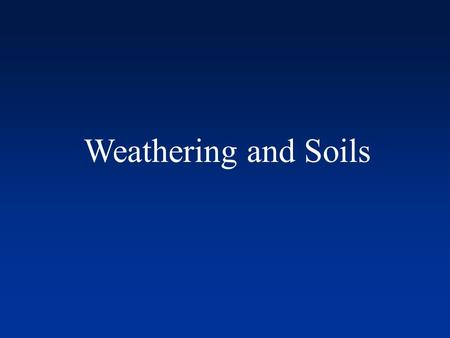 Weathering and Soils. Earth's surface processes Earth's surface processes First some definitions: Weathering – Physical breakdown and chemical alteration.