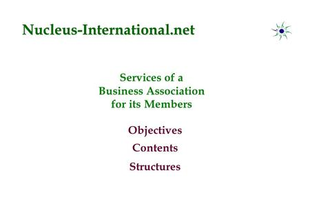 Services of a Business Association for its Members Objectives Contents Structures Nucleus-International.net.