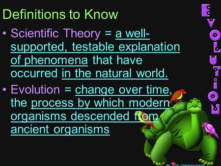 We the Galapagos Islands Definitions to Know Scientific Theory = a well- supported, testable explanation of phenomena that have occurred in the natural.