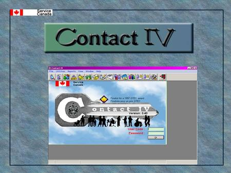What is Contact IV? What is Contact IV? Contact IV is...  A National Case Management Employment Service Delivery System  A micro-computer system which.