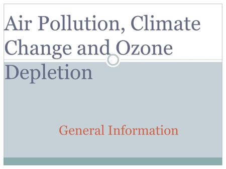 Air Pollution, Climate Change and Ozone Depletion