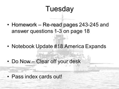 Tuesday Homework – Re-read pagesHomework – Re-read pages 243-245 and answer questions 1-3 on page 18 Notebook Update #18 America Expands Do Now – Clear.