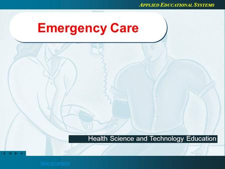 Table of Contents Health Science and Technology Education A PPLIED E DUCATIONAL S YSTEMS Emergency Care.