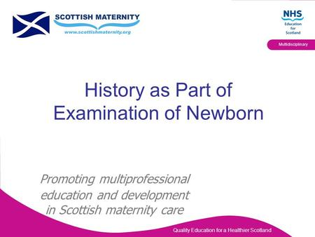 Quality Education for a Healthier Scotland Multidisciplinary History as Part of Examination of Newborn Promoting multiprofessional education and development.