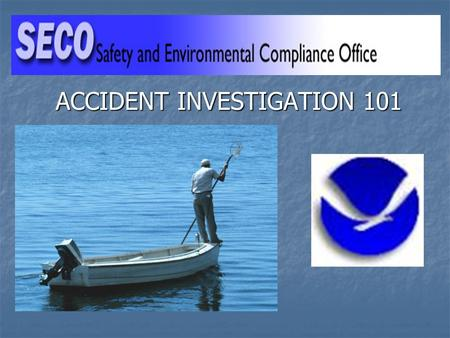 ACCIDENT INVESTIGATION 101. 2 Course Objectives Understand the need to investigate Understand the need to investigate Know what to investigate Know what.