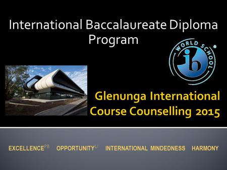 International Baccalaureate Diploma Program EXCELLENCE PB OPPORTUNITY U INTERNATIONAL MINDEDNESS HARMONY.