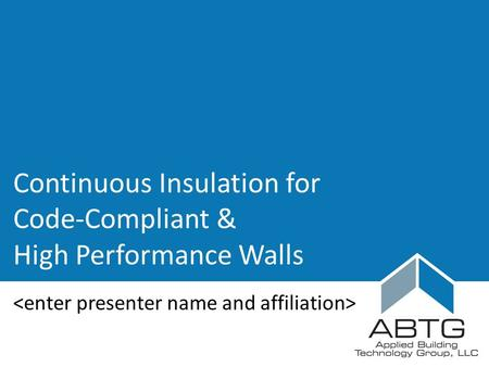 Continuous Insulation for Code-Compliant & High Performance Walls.