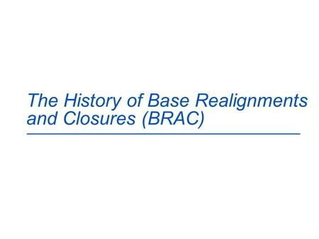 The History of <strong>Base</strong> Realignments and Closures (BRAC)