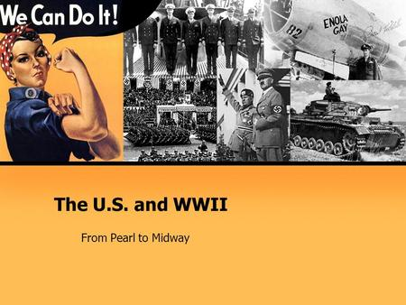 The U.S. and WWII From Pearl to Midway. SECTION 1: MOBILIZING FOR DEFENSE  After Japan attacked Pearl Harbor, they thought America would avoid further.