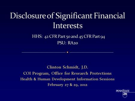 Clinton Schmidt, J.D. COI Program, Office for Research Protections Health & Human Development Information Sessions February 27 & 29, 2012.
