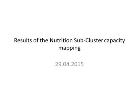 Results of the Nutrition Sub-Cluster capacity mapping 29.04.2015.