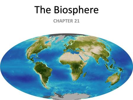 The Biosphere CHAPTER 21. A View of Earth from Space Biosphere: all the organisms on Earth, together with the physical environments in which they live.