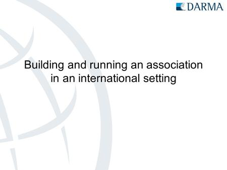 Building and running an association in an international setting.
