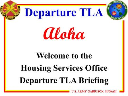Departure TLA Aloha Welcome to the Housing Services Office Departure TLA Briefing.