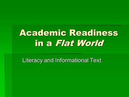 Academic Readiness in a Flat World Literacy and Informational Text.