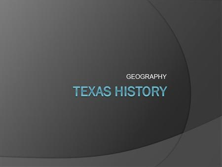 GEOGRAPHY TEXAS HISTORY.