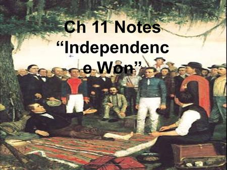 "Ch 11 Notes ""Independenc e Won"". Independence at San Jacinto After the Mexican victory at San Antonio, Santa Anna believed the Texas rebellion was over."