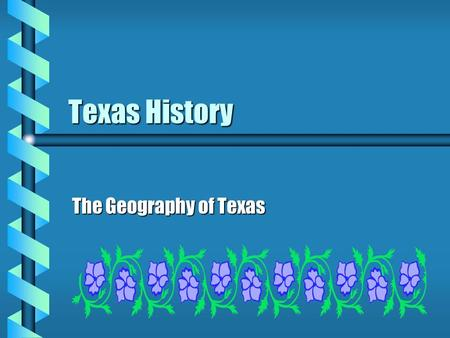 Texas History The Geography of Texas Physical Geography b 2nd largest state in the nation b b Area is 267,277 sq mi b b 1,240 km (770 mi) from east to.